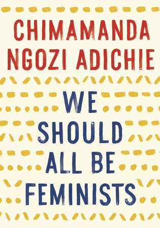 Adichie . WE SHOULD ALL BE FEMINISTS